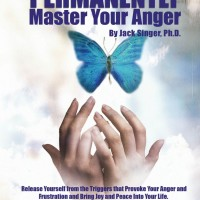 How to Permanently Master Your Anger by Dr. Jack Singer