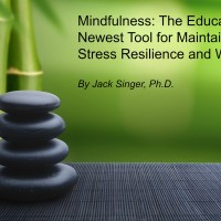 Mindfulness: The Educator's Newest Tool for Maintaining Stress Resilience & Wellness