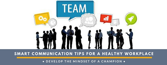 Smart Communication Tips for Creating a Healthy Workplace