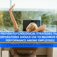 Proven Psychological Strategies that Corporations Should Use to Maximize Peak Performance Among Employees!
